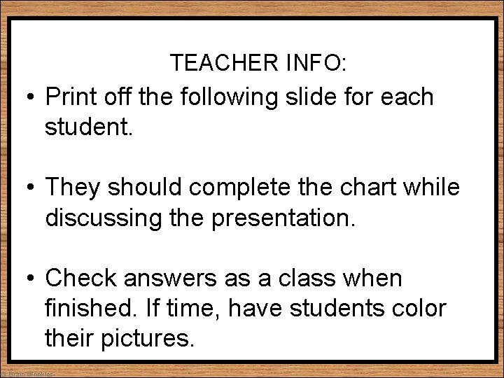 TEACHER INFO: • Print off the following slide for each student. • They should