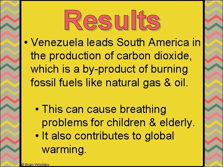 Results • Venezuela leads South America in the production of carbon dioxide, which is