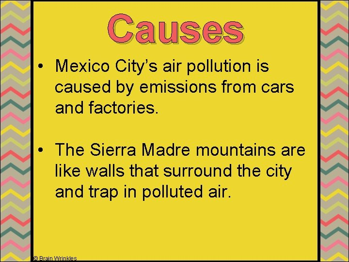 Causes • Mexico City's air pollution is caused by emissions from cars and factories.