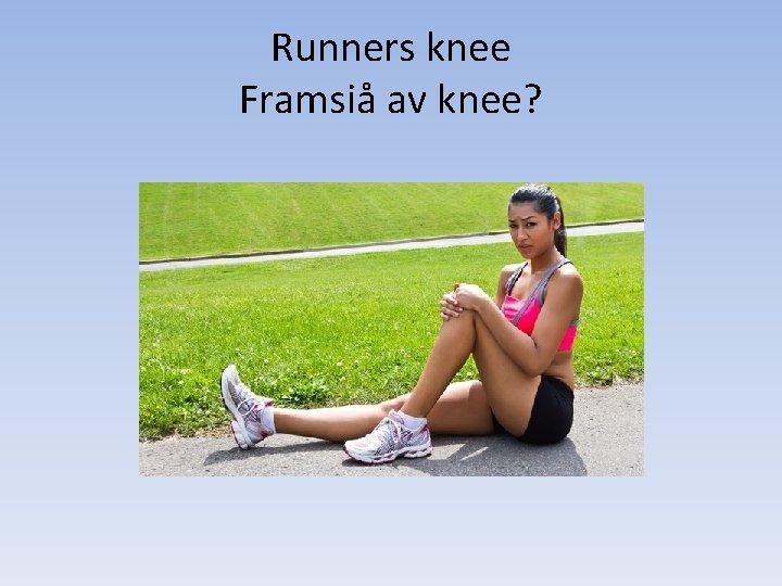 Runners knee Framsiå av knee?