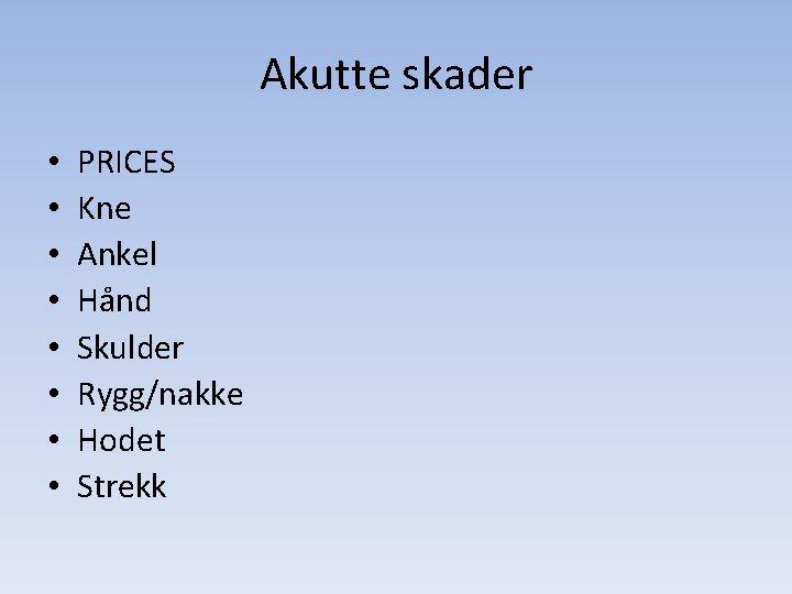 Akutte skader • • PRICES Kne Ankel Hånd Skulder Rygg/nakke Hodet Strekk