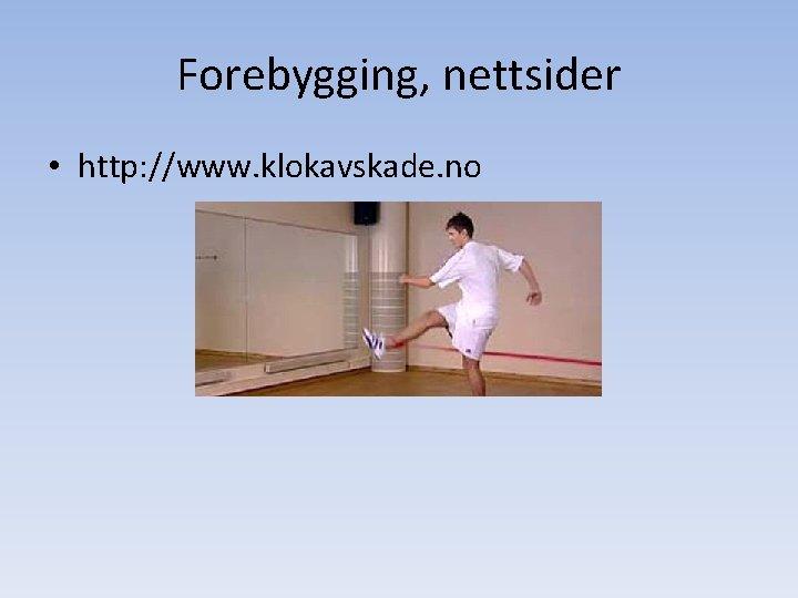 Forebygging, nettsider • http: //www. klokavskade. no