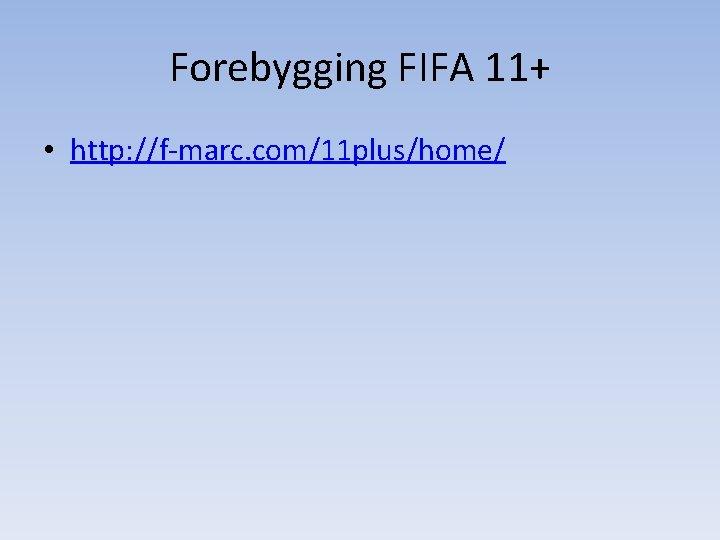 Forebygging FIFA 11+ • http: //f-marc. com/11 plus/home/