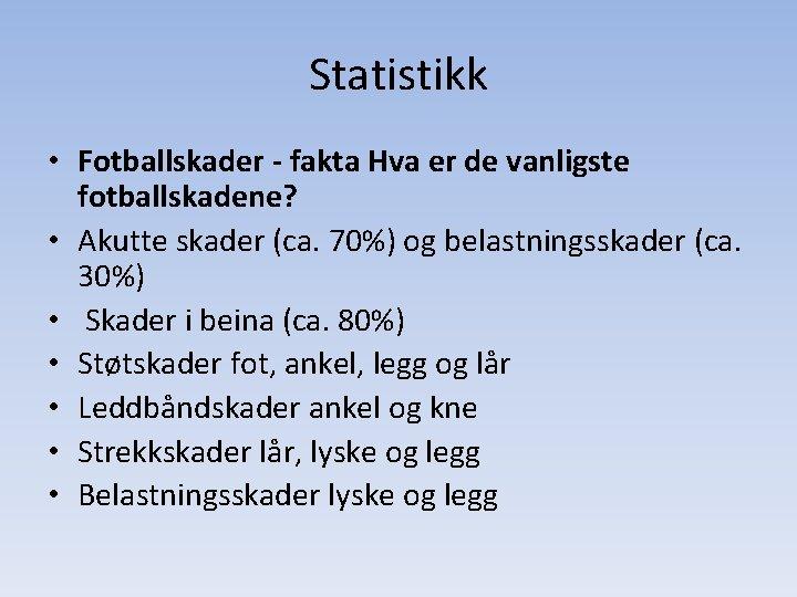 Statistikk • Fotballskader - fakta Hva er de vanligste fotballskadene? • Akutte skader (ca.