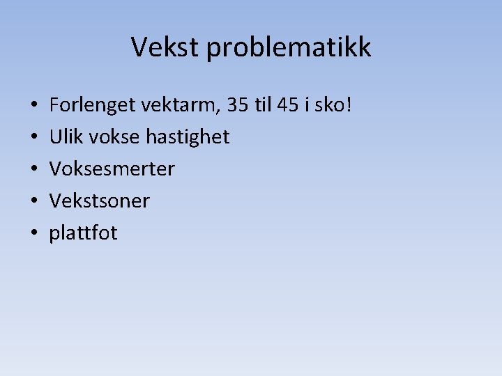 Vekst problematikk • • • Forlenget vektarm, 35 til 45 i sko! Ulik vokse