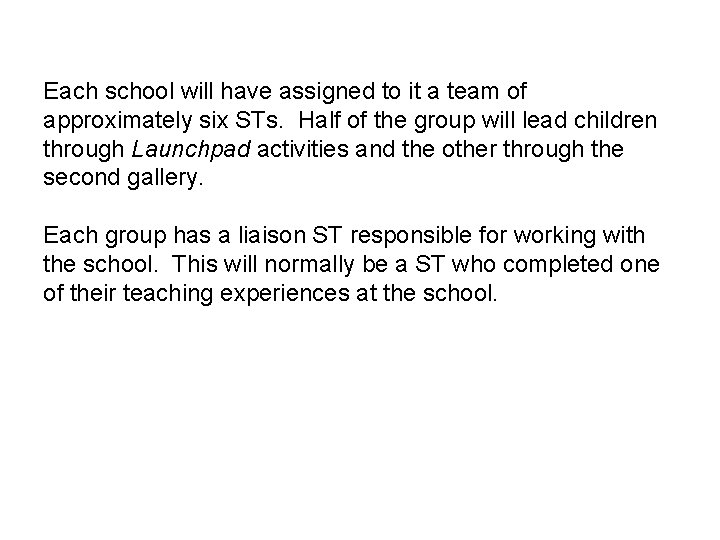 Each school will have assigned to it a team of approximately six STs. Half
