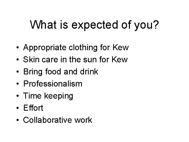 What is expected of you? • • Appropriate clothing for Kew Skin care in