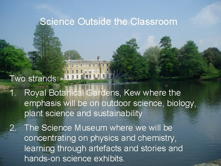 Science Outside the Classroom Two strands: 1. Royal Botanical Gardens, Kew where the emphasis