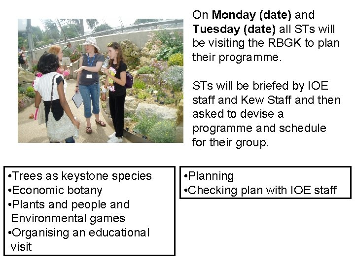 On Monday (date) and Tuesday (date) all STs will be visiting the RBGK to