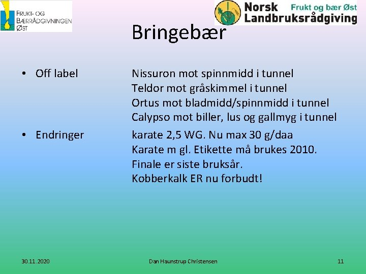 Bringebær • Off label • Endringer 30. 11. 2020 Nissuron mot spinnmidd i tunnel