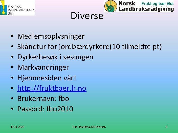Diverse • • Medlemsoplysninger Skånetur for jordbærdyrkere(10 tilmeldte pt) Dyrkerbesøk i sesongen Markvandringer Hjemmesiden