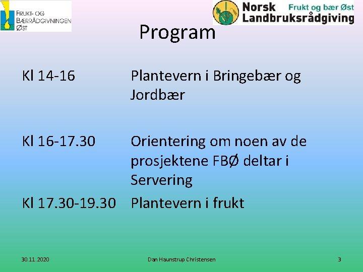 Program Kl 14 -16 Plantevern i Bringebær og Jordbær Kl 16 -17. 30 Orientering