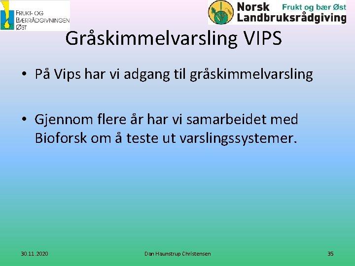 Gråskimmelvarsling VIPS • På Vips har vi adgang til gråskimmelvarsling • Gjennom flere år