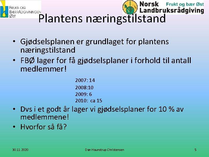 Plantens næringstilstand • Gjødselsplanen er grundlaget for plantens næringstilstand • FBØ lager for få