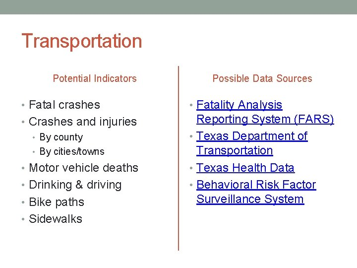 Transportation Potential Indicators Possible Data Sources • Fatal crashes • Fatality Analysis • Crashes