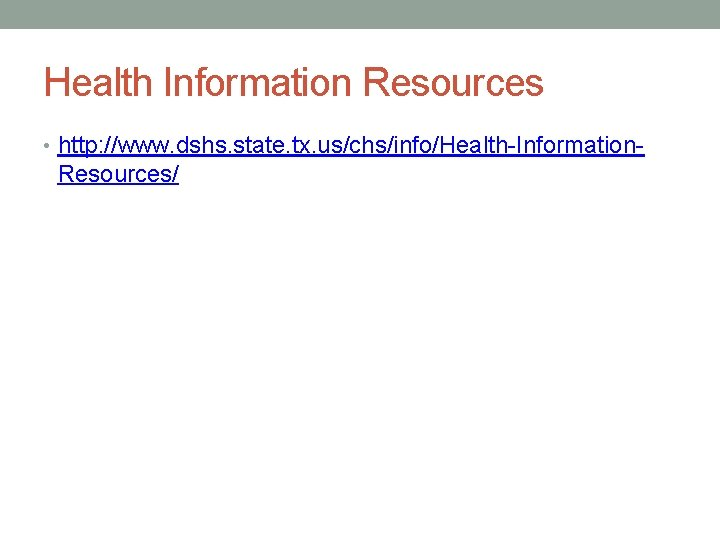Health Information Resources • http: //www. dshs. state. tx. us/chs/info/Health-Information- Resources/
