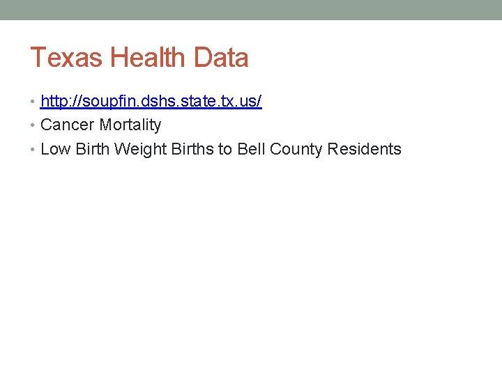 Texas Health Data • http: //soupfin. dshs. state. tx. us/ • Cancer Mortality •
