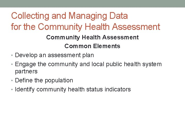 Collecting and Managing Data for the Community Health Assessment Common Elements • Develop an