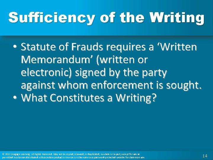Sufficiency of the Writing • Statute of Frauds requires a 'Written Memorandum' (written or