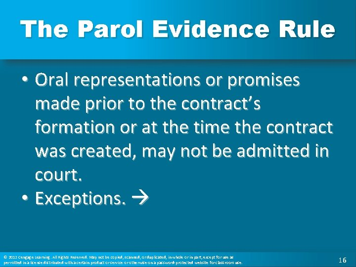 The Parol Evidence Rule • Oral representations or promises made prior to the contract's