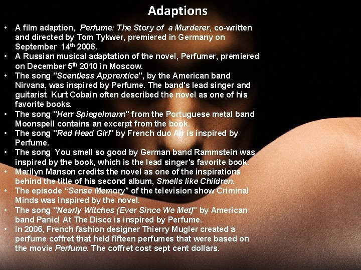 Adaptions • • • A film adaption, Perfume: The Story of a Murderer, co-written