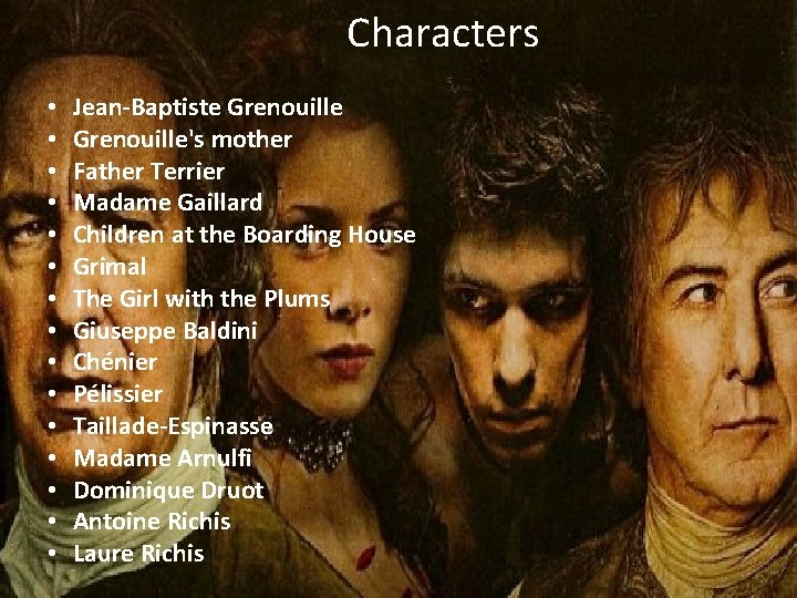 Characters • • • • Jean-Baptiste Grenouille's mother Father Terrier Madame Gaillard Children at