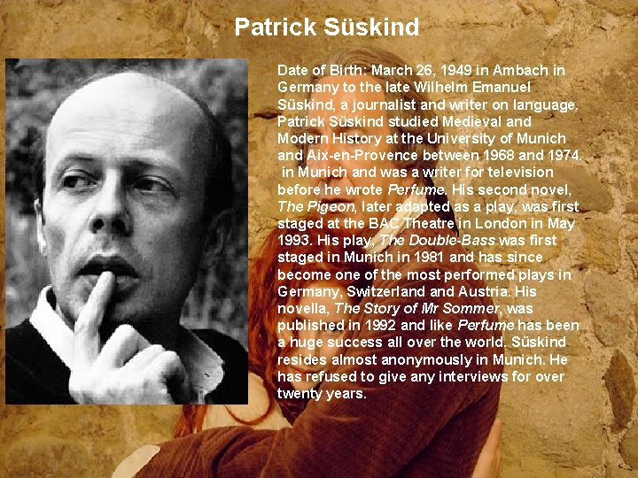 Patrick Süskind Date of Birth: March 26, 1949 in Ambach in Germany to the