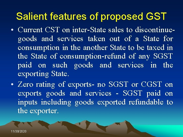 Salient features of proposed GST • Current CST on inter-State sales to discontinuegoods and