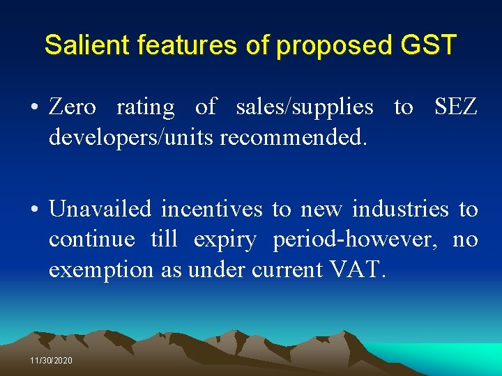 Salient features of proposed GST • Zero rating of sales/supplies to SEZ developers/units recommended.