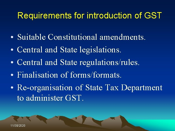 Requirements for introduction of GST • • • Suitable Constitutional amendments. Central and State