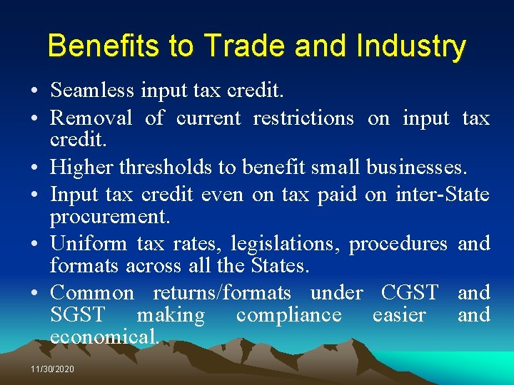 Benefits to Trade and Industry • Seamless input tax credit. • Removal of current