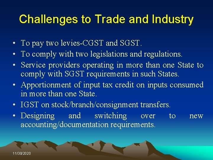 Challenges to Trade and Industry • To pay two levies-CGST and SGST. • To