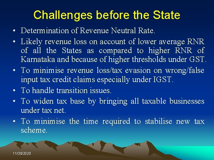 Challenges before the State • Determination of Revenue Neutral Rate. • Likely revenue loss
