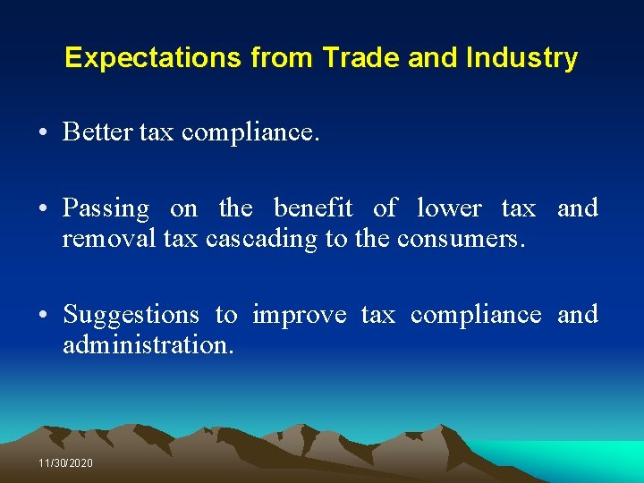 Expectations from Trade and Industry • Better tax compliance. • Passing on the benefit