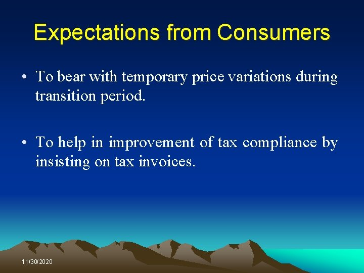 Expectations from Consumers • To bear with temporary price variations during transition period. •