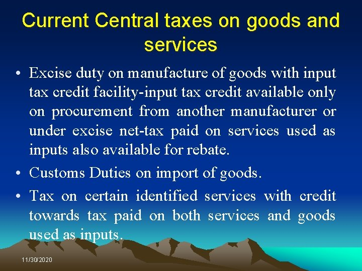 Current Central taxes on goods and services • Excise duty on manufacture of goods