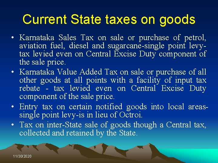 Current State taxes on goods • Karnataka Sales Tax on sale or purchase of
