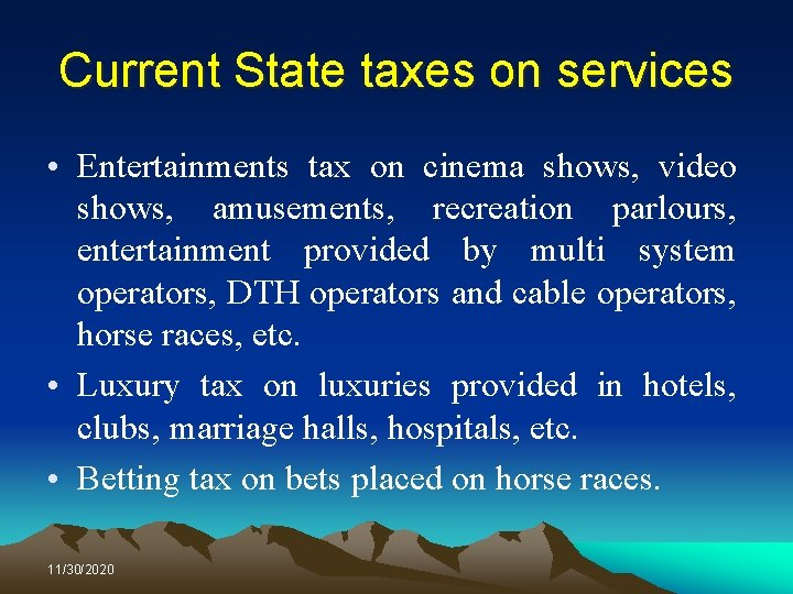 Current State taxes on services • Entertainments tax on cinema shows, video shows, amusements,