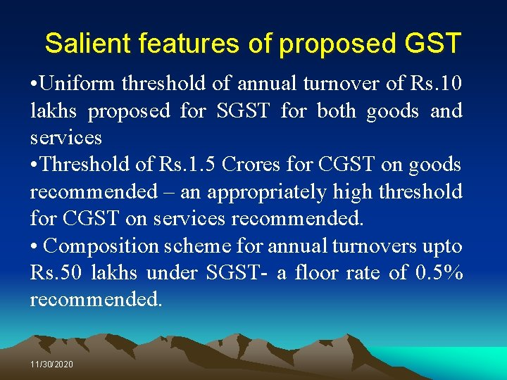 Salient features of proposed GST • Uniform threshold of annual turnover of Rs. 10