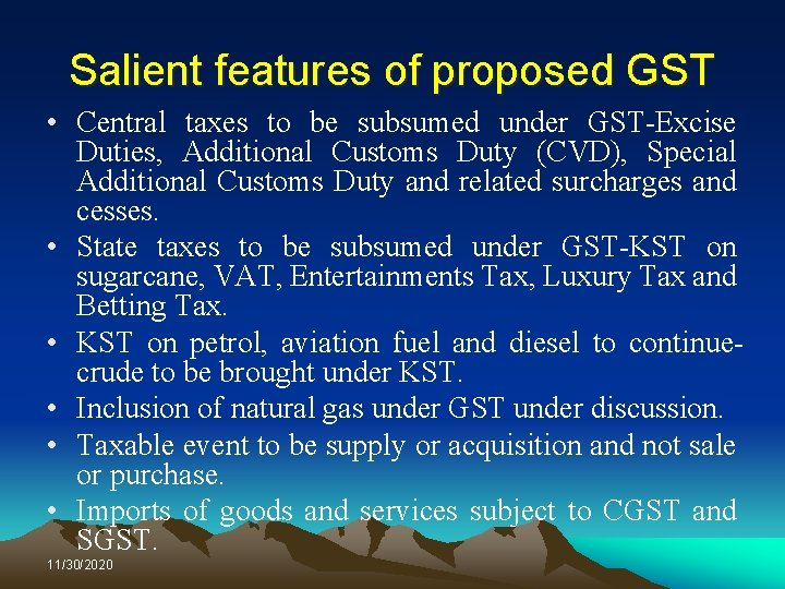 Salient features of proposed GST • Central taxes to be subsumed under GST-Excise Duties,