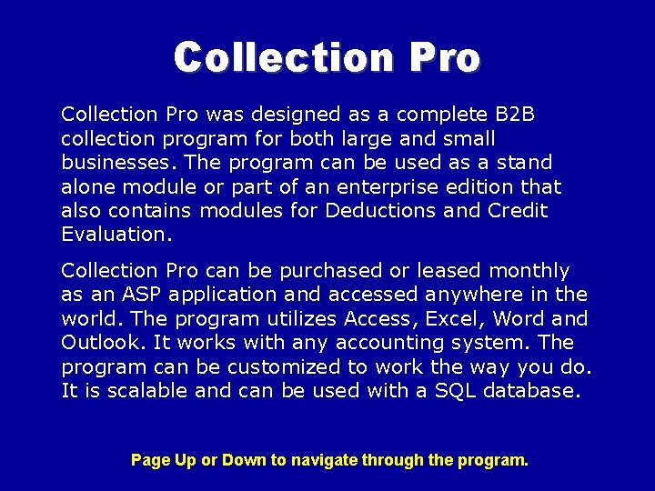 Collection Pro was designed as a complete B 2 B collection program for both