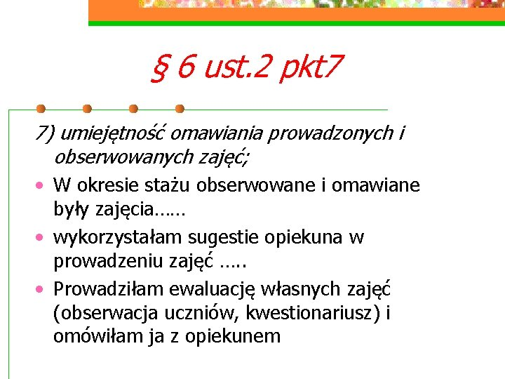 § 6 ust. 2 pkt 7 7) umiejętność omawiania prowadzonych i obserwowanych zajęć; •