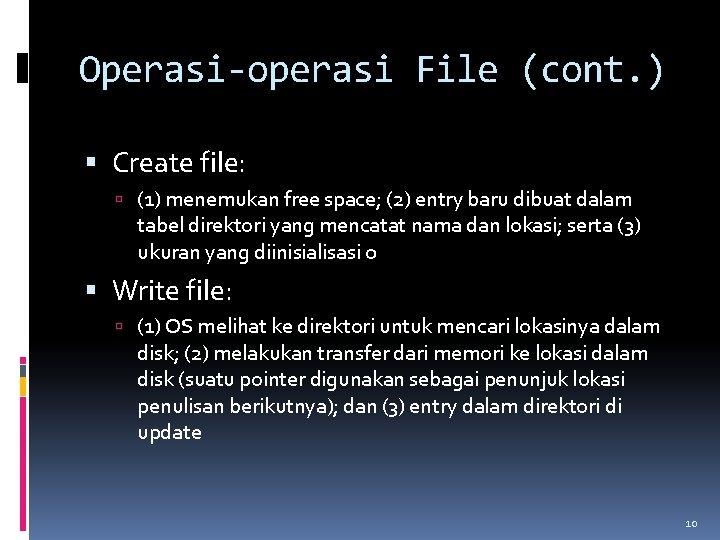 Operasi-operasi File (cont. ) Create file: (1) menemukan free space; (2) entry baru dibuat