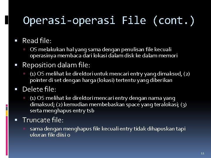 Operasi-operasi File (cont. ) Read file: OS melakukan hal yang sama dengan penulisan file