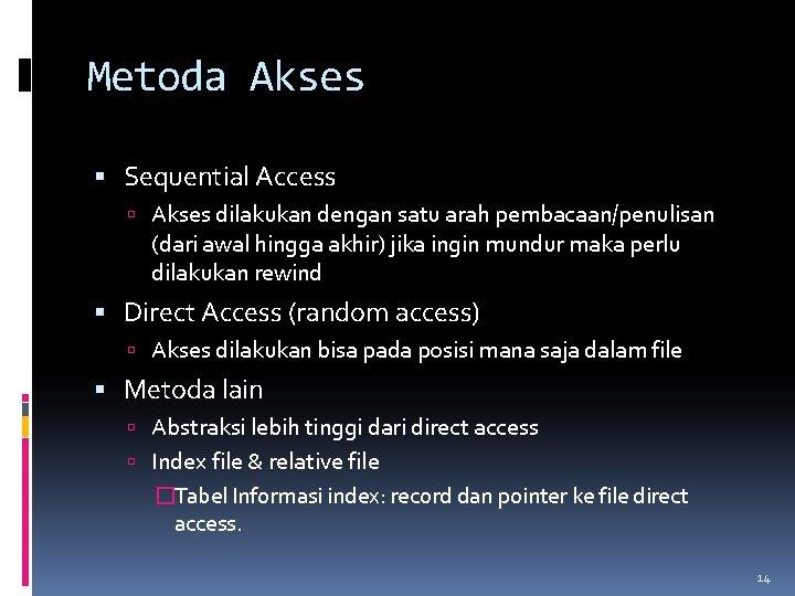 Metoda Akses Sequential Access Akses dilakukan dengan satu arah pembacaan/penulisan (dari awal hingga akhir)