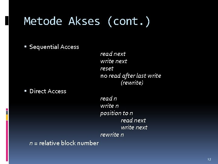 Metode Akses (cont. ) Sequential Access Direct Access read next write next reset no