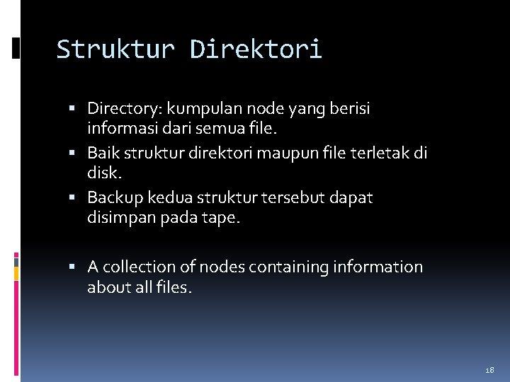 Struktur Direktori Directory: kumpulan node yang berisi informasi dari semua file. Baik struktur direktori