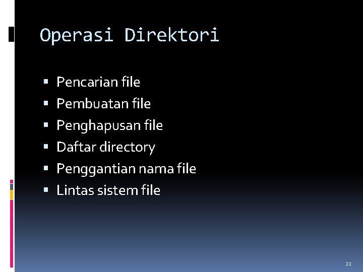Operasi Direktori Pencarian file Pembuatan file Penghapusan file Daftar directory Penggantian nama file Lintas