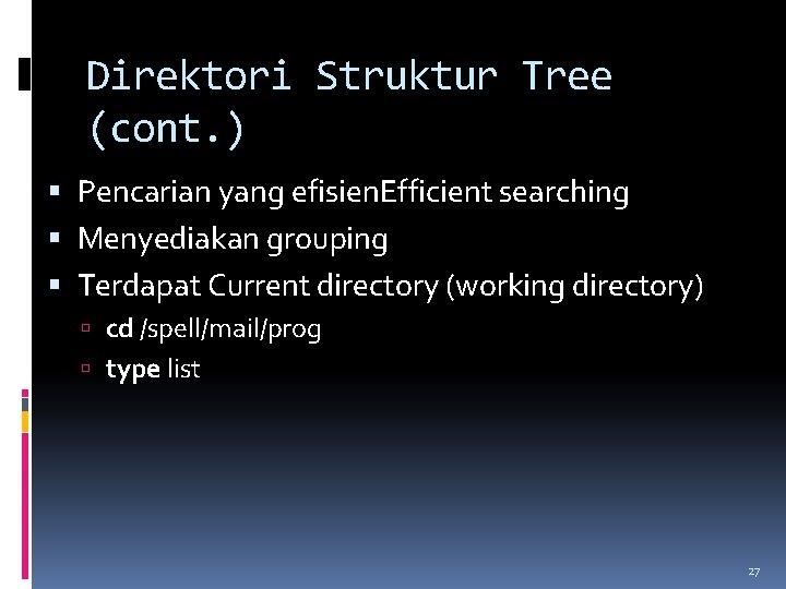 Direktori Struktur Tree (cont. ) Pencarian yang efisien. Efficient searching Menyediakan grouping Terdapat Current