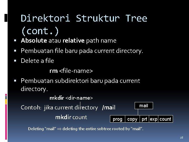 Direktori Struktur Tree (cont. ) Absolute atau relative path name Pembuatan file baru pada